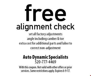 free alignment check set all factory adjustments angle including camber & toe extra cost for additional parts and labor to correct non-adjustment. With this coupon. Not valid with other offers or prior services. Some restrictions apply. Expires 6-9-17.