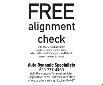 FREE alignment check set all factory adjustments angle including camber & toe extra cost for additional parts and labor to correct non-adjustment. With this coupon. For most vehicles. Disposal fee extra. Not valid with other offers or prior services. Expires 8-4-17.
