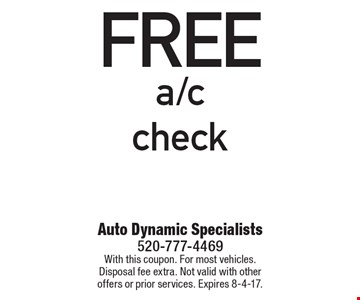 FREE a/c check. With this coupon. For most vehicles. Disposal fee extra. Not valid with other offers or prior services. Expires 8-4-17.
