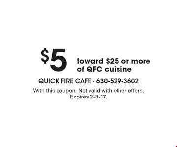 $5 toward $25 or more of QFC cuisine. With this coupon. Not valid with other offers. Expires 2-3-17.