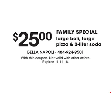FAMILY SPECIAL. $25 Large Boli, Large Pizza & 2-Liter Soda . With this coupon. Not valid with other offers. Expires 11-11-16.