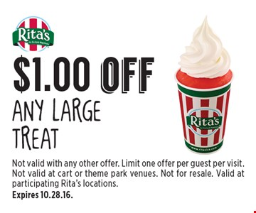 $1.00 off Any Large Treat. Not valid with any other offer. Limit one offer per guest per visit. Not valid at cart or theme park venues. Not for resale. Valid at participating Rita's locations.