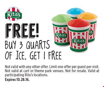 free! Buy 3 quartsof ice, Get 1 FREE. Not valid with any other offer. Limit one offer per guest per visit. Not valid at cart or theme park venues. Not for resale. Valid at participating Rita's locations.