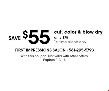 only $75 cut, color & blow dry. save $55. 1st time clients only. With this coupon. Not valid with other offers. Expires 2-3-17.