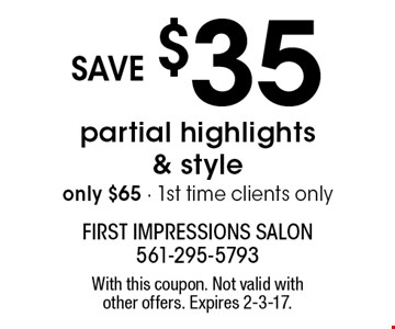 only $65 partial highlights & style. save $35. 1st time clients only. With this coupon. Not valid with other offers. Expires 2-3-17.