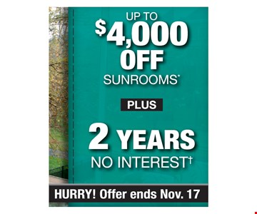 Up to $4,000 off sunrooms PLUS 2 years no interest.