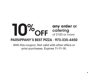 10% off any order or catering of $100 or more. With this coupon. Not valid with other offers or prior purchases. Expires 11-11-16.