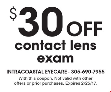 $30 Off contact lens exam. With this coupon. Not valid with other offers or prior purchases. Expires 2/25/17.