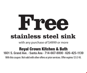 Free stainless steel sink with any purchase of $4999 or more. With this coupon. Not valid with other offers or prior services. Offer expires 12-2-16.