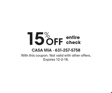 15% OFF entire check. With this coupon. Not valid with other offers. Expires 12-2-16.