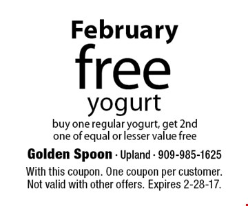 February free yogurt buy one regular yogurt, get 2nd one of equal or lesser value free. With this coupon. One coupon per customer. Not valid with other offers. Expires 2-28-17.