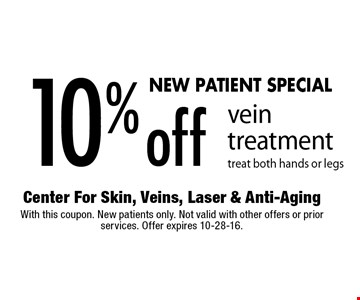 NEW PATIENT SPECIAL 10% off vein treatment treat both hands or legs. With this coupon. New patients only. Not valid with other offers or prior services. Offer expires 10-28-16.