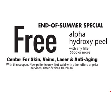 End-Of-summer SPECIAL Free alpha hydroxy peel with any filler $600 or more. With this coupon. New patients only. Not valid with other offers or prior services. Offer expires 10-28-16.
