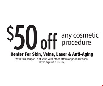 $50 off any cosmetic procedure. With this coupon. Not valid with other offers or prior services. Offer expires 5-19-17.