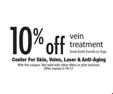 10% off vein treatment. Treat both hands or legs. With this coupon. Not valid with other offers or prior services. Offer expires 5-19-17.