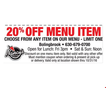 20% Off Menu Item-Choose from any item on our menu-Limit one. Discount on one menu item only. Not valid with any other offer. Must mention coupon when ordering & present at time of pick-up or delivery. Valid only at location shown thru 10/31/16.