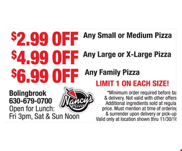$2.99 Off Any Small or Medium Pizza, $4.99 Off Any Large or X-Large Pizza or $6.99Off Any Family Pizza