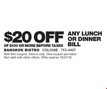 $20 off any lunch or dinner bill of $100 or more before taxes. With this coupon. Dine in only. One coupon per table.Not valid with other offers. Offer expires 10/21/16.