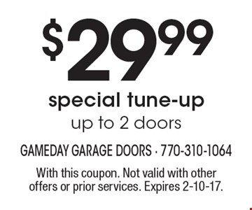 $29.99 special tune-up. Up to 2 doors. With this coupon. Not valid with other offers or prior services. Expires 2-10-17.
