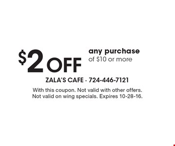 $2 Off any purchase of $10 or more. With this coupon. Not valid with other offers. Not valid on wing specials. Expires 10-28-16.