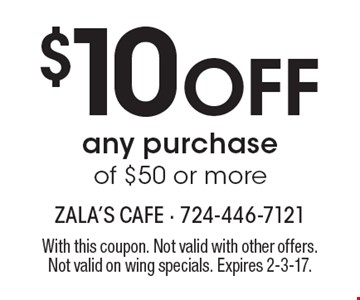 $10 Off any purchase of $50 or more. With this coupon. Not valid with other offers. Not valid on wing specials. Expires 2-3-17.