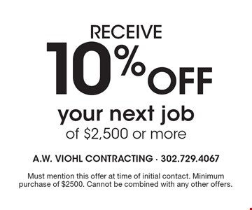 Receive 10% Off your next job of $2,500 or more. Must mention this offer at time of initial contact. Minimum purchase of $2500. Cannot be combined with any other offers.