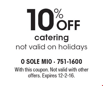 10% Off catering. Not valid on holidays. With this coupon. Not valid with other offers. Expires 12-2-16.