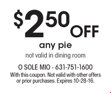 $2.50 Off any pienot valid in dining room. With this coupon. Not valid with other offers or prior purchases. Expires 10-28-16.