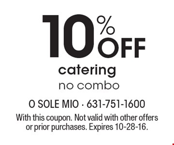 10% Off catering no combo. With this coupon. Not valid with other offers or prior purchases. Expires 10-28-16.