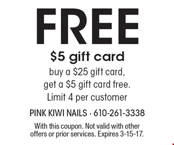 Free $5 Gift Card. Buy a $25 gift card, get a $5 gift card free. Limit 4 per customer. With this coupon. Not valid with other offers or prior services. Expires 3-15-17.