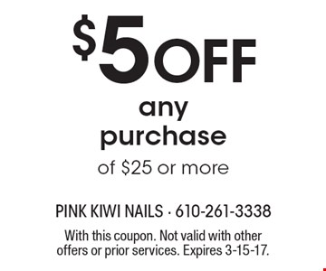 $5 Off any purchase of $25 or more. With this coupon. Not valid with other offers or prior services. Expires 3-15-17.