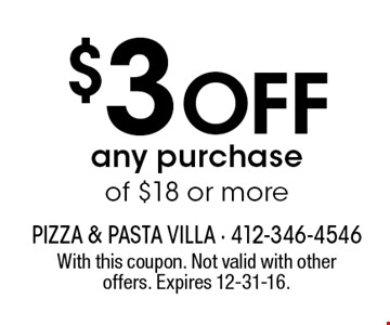 $3 off any purchase of $18 or more. With this coupon. Not valid with other offers. Expires 12-31-16.