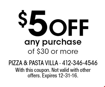 $5 off any purchase of $30 or more. With this coupon. Not valid with other offers. Expires 12-31-16.