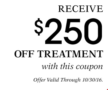 Receive $250 Off treatment with this coupon. Offer Valid Through 10/30/16.