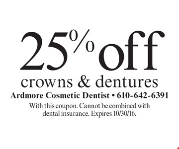 25% off crowns & dentures. With this coupon. Cannot be combined with dental insurance. Expires 10/30/16.
