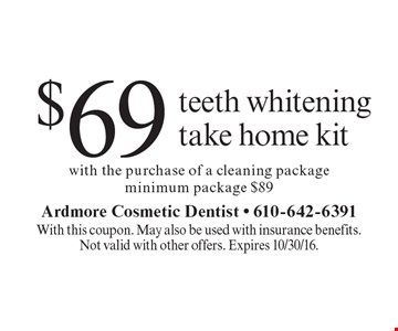 $69 teeth whitening take home kit with the purchase of a cleaning package (minimum package $89). With this coupon. May also be used with insurance benefits.Not valid with other offers. Expires 10/30/16.
