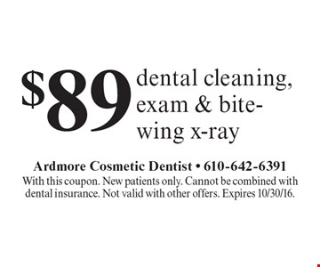 $89 dental cleaning, exam & bite-wing x-ray. With this coupon. New patients only. Cannot be combined with dental insurance. Not valid with other offers. Expires 10/30/16.