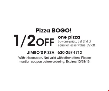 Pizza BOGO! 1/2 Off one pizza. Buy one pizza, get 2nd of equal or lesser value 1/2 off. With this coupon. Not valid with other offers. Please mention coupon before ordering. Expires 10/28/16.