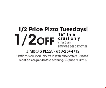 1/2 Price Pizza Tuesdays! 1/2 Off 16