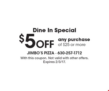 Dine In Special. $5 Off any purchase of $25 or more. With this coupon. Not valid with other offers. Expires 2/3/17.