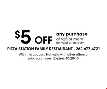 $5OFF any purchase of $25 or more. not valid on delivery. With this coupon. Not valid with other offers or prior purchases. Expires 10/28/16.