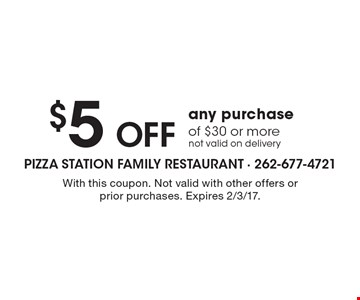 $5 OFF any purchase of $30 or more, not valid on delivery. With this coupon. Not valid with other offers or prior purchases. Expires 2/3/17.