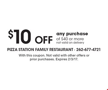 $10 OFF any purchase of $40 or more, not valid on delivery. With this coupon. Not valid with other offers or prior purchases. Expires 2/3/17.