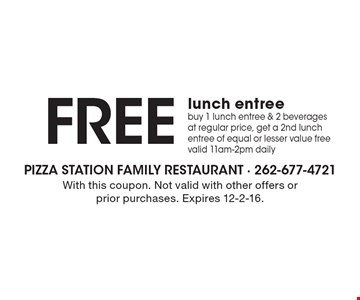 FREE lunch entree. Buy 1 lunch entree & 2 beverages at regular price, get a 2nd lunch entree of equal or lesser value free. Valid 11am-2pm daily. With this coupon. Not valid with other offers or prior purchases. Expires 12-2-16.