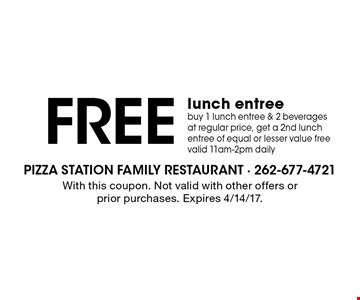 FREE lunch entree buy 1 lunch entree & 2 beverages at regular price, get a 2nd lunch entree of equal or lesser value free valid 11am-2pm daily. With this coupon. Not valid with other offers or prior purchases. Expires 4/14/17.