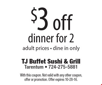 $3 off dinner for 2. Adult prices. Dine in only. With this coupon. Not valid with any other coupon, offer or promotion. Offer expires 10-28-16.
