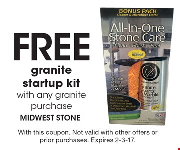 Free granite startup kit with any granite purchase. With this coupon. Not valid with other offers or prior purchases. Expires 2-3-17.