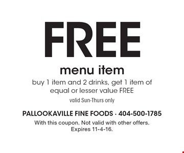 Free menu item. Buy 1 item and 2 drinks, get 1 item of equal or lesser value FREE. Valid Sun-Thurs only. With this coupon. Not valid with other offers. Expires 11-4-16.