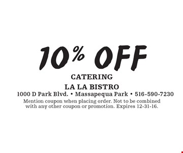10% off catering. Mention coupon when placing order. Not to be combined with any other coupon or promotion. Expires 12-31-16.