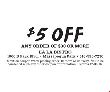 $5 off any order of $30 or more. Mention coupon when placing order. In store or delivery. Not to be combined with any other coupon or promotion. Expires 12-31-16.